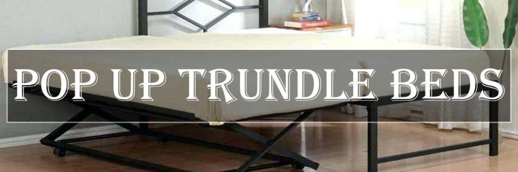 Top 6 Best Pop Up Trundle Beds Reviews 2019
